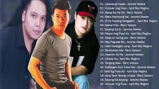JEROME ABALOS - APRIL BOY REGINO - RENZ VERANO playLIST HITS    BEst of OPM TaGaLog of ALL TIME