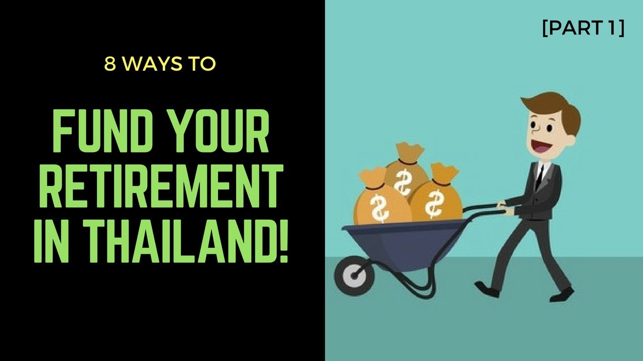 8 Ways to Fund Your Retirement in Thailand or S/E Asia [Part 1 ...