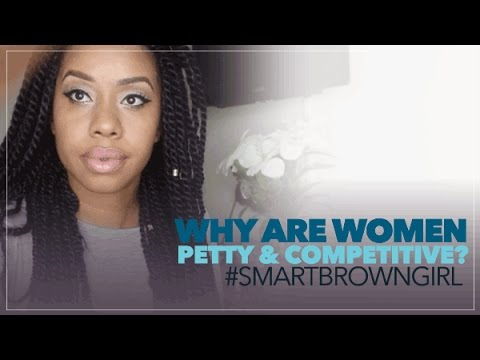 Why Are Women Petty & Competitive? | #SmartBrownGirl​​​ | Jouelzy​​​