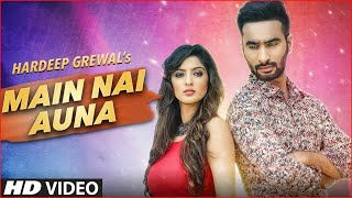 MAIN NAI AUNA FULL VIDEO SONG | HARDEEP GREWAL | LATEST PUNJABI SONGS 2016 | T-SERIES APNAPUNJAB