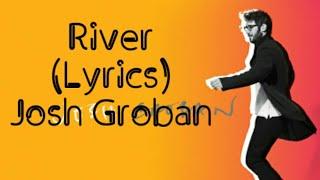 River - Josh Groban (Lyrics)