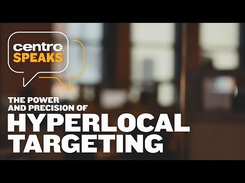 Centro Speaks:  The Power and Precision of Hyperlocal Targeting