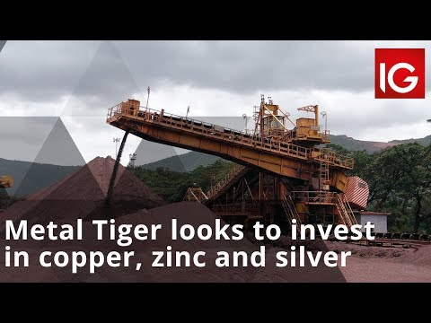 Metal Tiger looks to invest in copper, zinc and silver