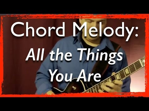 Jazz Guitar Chord Melody: All the Things You Are (with improvisation) - Jazz Guitar Lesson