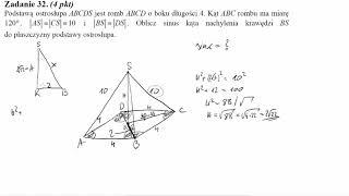 Matura czerwiec 2011 zadanie 32 Podstawą ostrosłupa ABCDS jest romb ABCD o boku długości 4. Kąt ABC