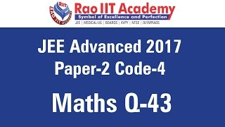 jee advanced 2017 solutions paper 2 code 4 maths q43 by rao iit academy