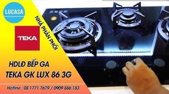 Bếp Ga Âm Teka GK LUX 86 3G Hướng dẫn lắp đặt - Nhà Phân Phối Lucasa.vn