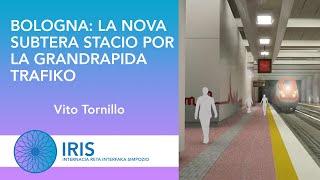 Bologna: La nova subtera stacio por la grandrapida trafiko – Vito Tornillo – IRIS