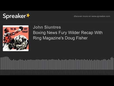 Boxing News Fury Wilder Recap With Ring Magazine's Doug Fisher
