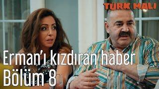 Türk Malı 8. Bölüm (Final) - Erman'ı Kızdıran Haber