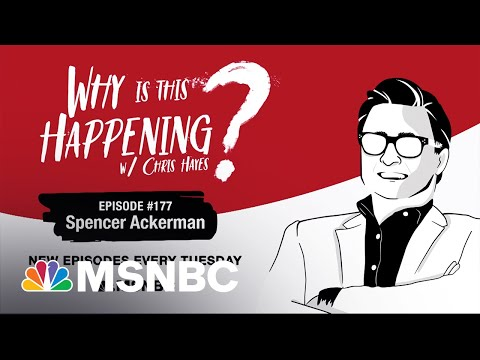 Chris Hayes Podcast with Spencer Ackerman   Why Is This Happening? – Ep 177   MSNBC