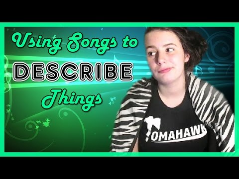 Using Songs to Describe Things