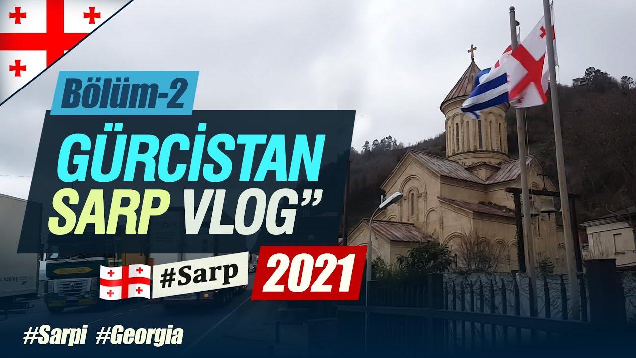 SARP Sınır Kapısı #Gürcistan (2021) Bölüm-2