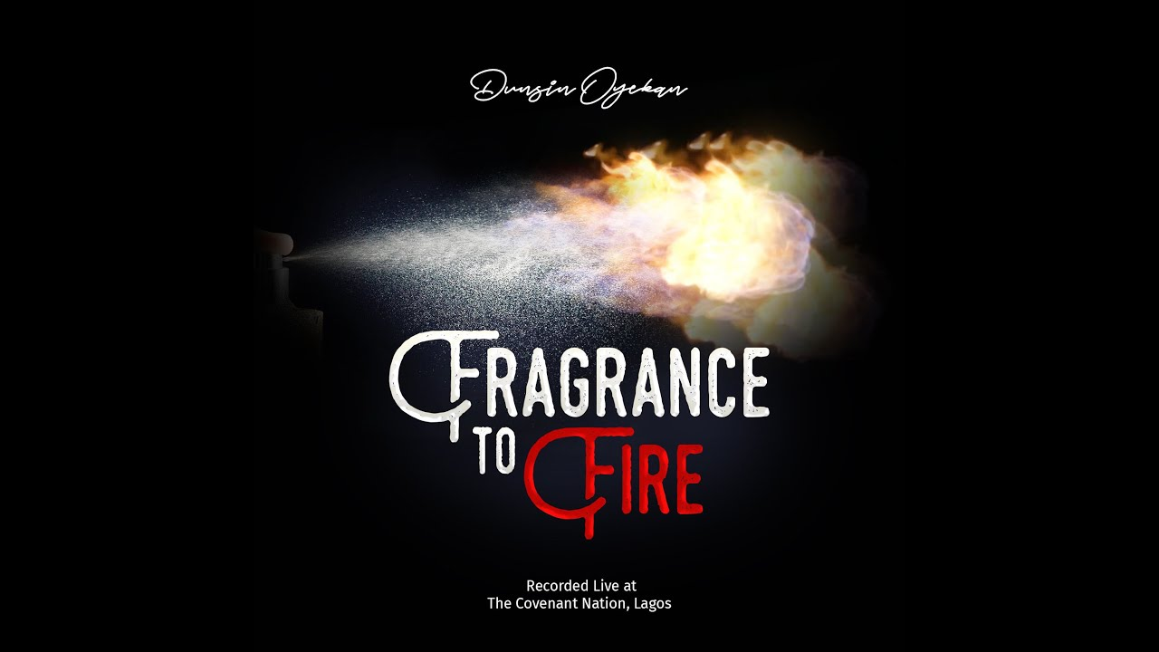 Download Fragrance To Fire - Dunsin Oyekan