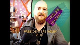 Casual show #1.2 - Prezidentské volby 2018