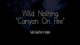 Wild Nothing - Canyon On Fire // Sub Español e Ingles