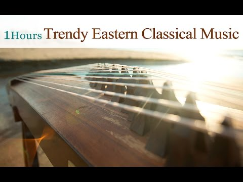★1 Hour★Trendy Eastern Classical Music Played on Traditional Instruments