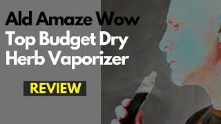 ald Amaze Wow Review - A Top Budget Dry Herb Vaporizer