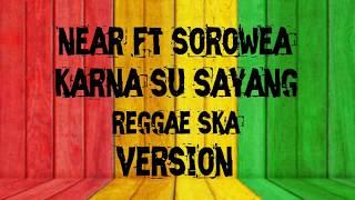 Gambar cover Karna su sayang reggae ska version lirik-near ft sorowea(cover nikisuka ft ska86)