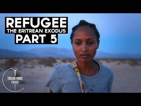 REFUGEE: The Eritrean Exodus (Part 5)