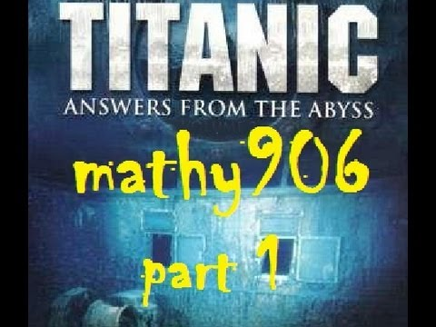 Titanic Answers From The Abyss - Part 1 Of 2