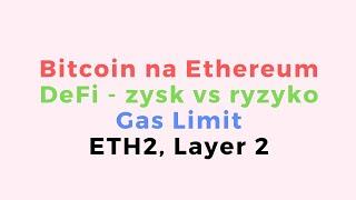 Bitcoin na Ethereum   DeFi - zysk vs. ryzyko   Gas Limit   ETH2.0 - Layer 2 [NOWY FORMAT LIVE]