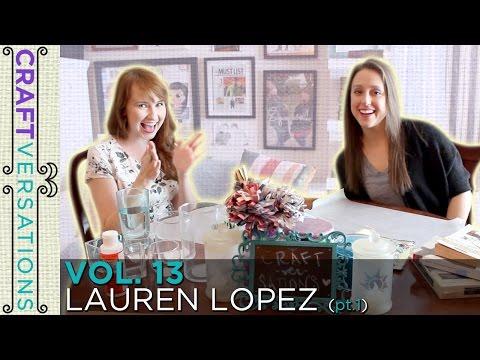 Craftversations! Volume Thirteen, Part One, with Lauren Lopez!