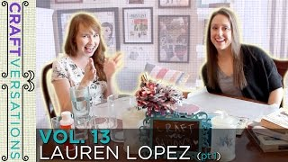 Craftversations! Volume Thirteen, Part One, with Lauren Lopez!