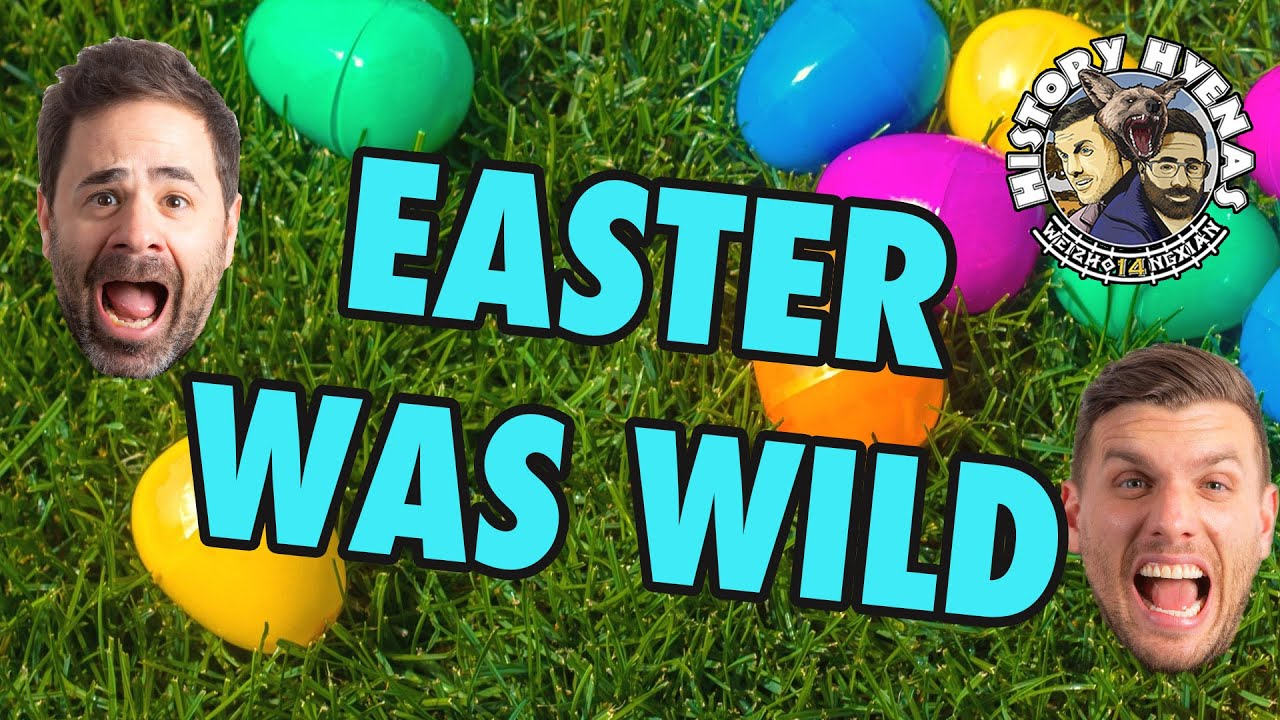 Download Easter is WILD! | ep 9 - History Hyenas
