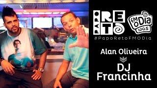 Papo Reto FM O Dia - Alan Oliveira x DJ Francinha