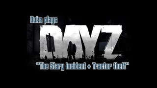 Day Z - The Stary incident + Tractor Theft