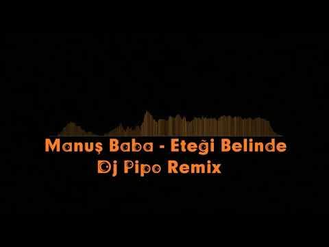 Manuş Baba - Eteği Belinde ( Dj Pipo Remix )