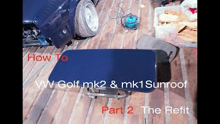 How To VW Golf MK2 & mk1 sunroof Part 2 The refit
