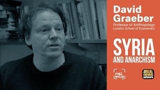 David Graeber - Syria, Anarchism and Visiting Rojava