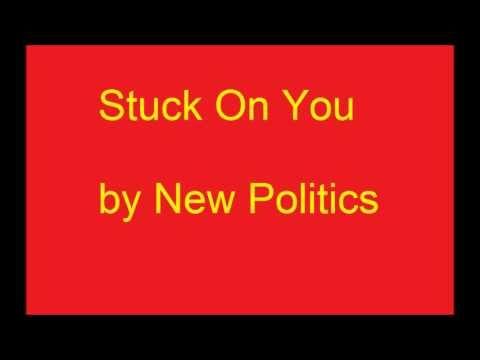Stuck On You by New Politics (lyrics)
