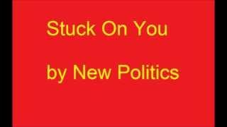 Repeat youtube video Stuck On You by New Politics (lyrics)