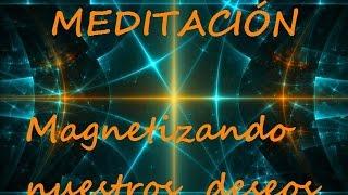 Meditación, Magnetizando nuestros deseos,