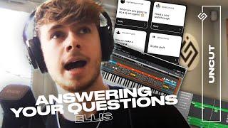 ANSWERING YOUR PRODUCTION QUESTIONS / ellis uncut