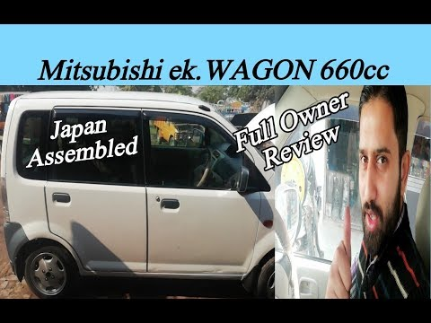 Mitsubishi ek.Wagon 660cc Car Japan Assembled,Owner Review