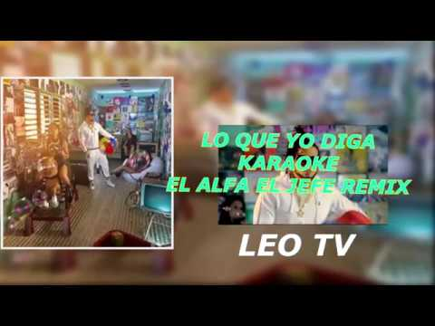 "LO QUE YO DIGA ""KARAOKE"" REMIX El Alfa El Jefe, Bad Bunny, Farruko,Jon Z, Miki Woodz"