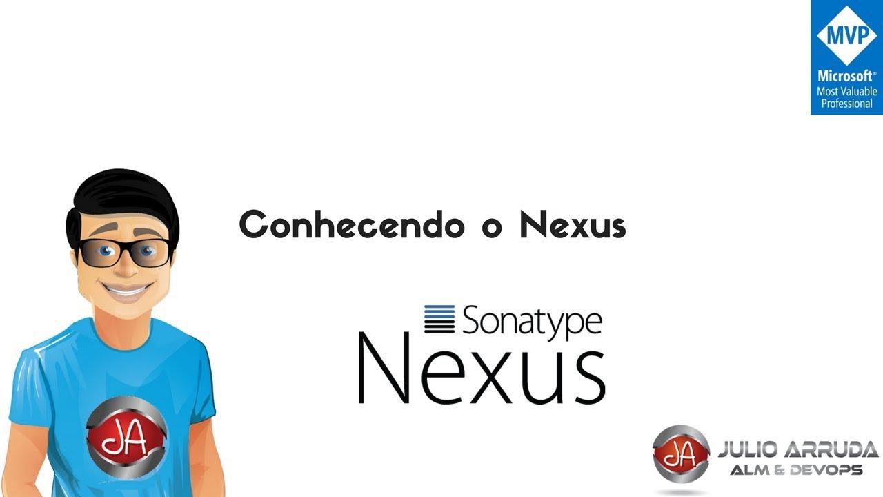 Hands-on] Conhecendo o Nexus | Julio Arruda | MVP
