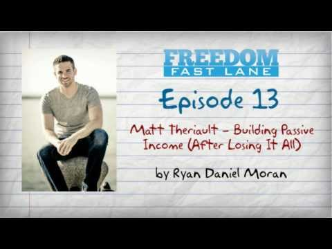 Freedom Fast Lane - Episode 13 - Matt Theriault -- Building Passive Income (After Losing It All)