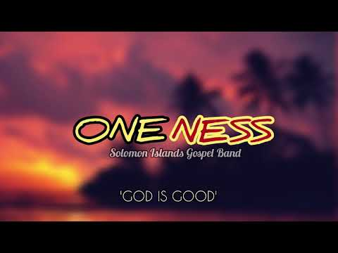 GOD IS GOOD - Oneness (Live Performance)