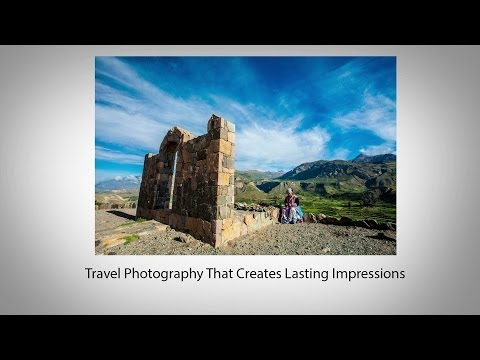 Travel Photography That Creates Lasting Impressions Travel Video