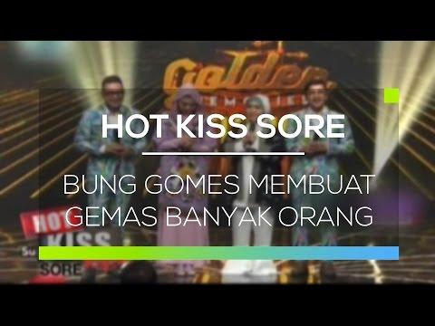 Bung Gomes Membuat Gemas Banyak Orang - Hot Kiss Sore