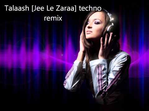 Talaash [Jee Le Zaraa] techno remix