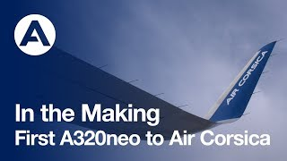 In the Making: First #A320neo to Air Corsica