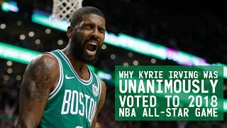 WHY KYRIE IRVING WAS UNANIMOUSLY  VOTED TO 2018 NBA ALL-STAR GAME
