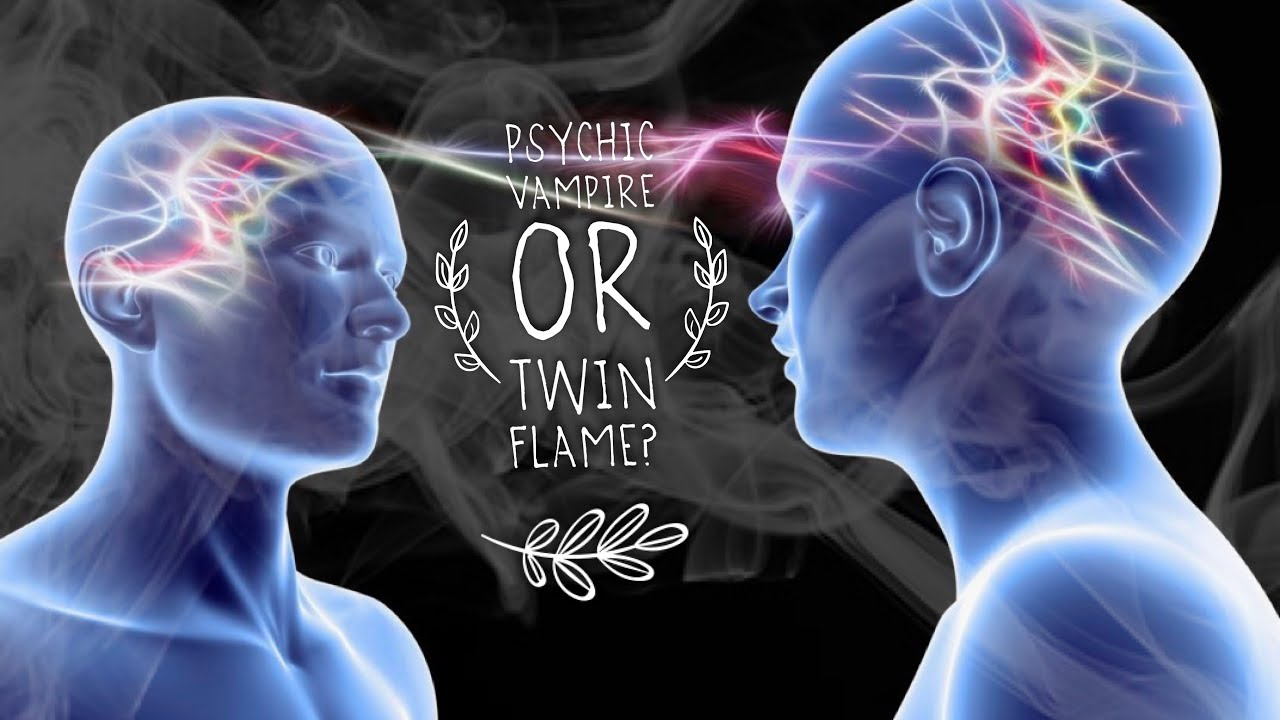 TWIN FLAME OR PSYCHIC VAMPIRE? MUST WATCH!