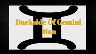 Darkside Of Gemini Man In Relationships